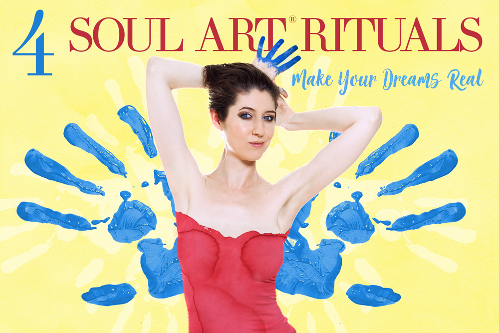 4 Soul Art Rituals - Make Your Dreams Real